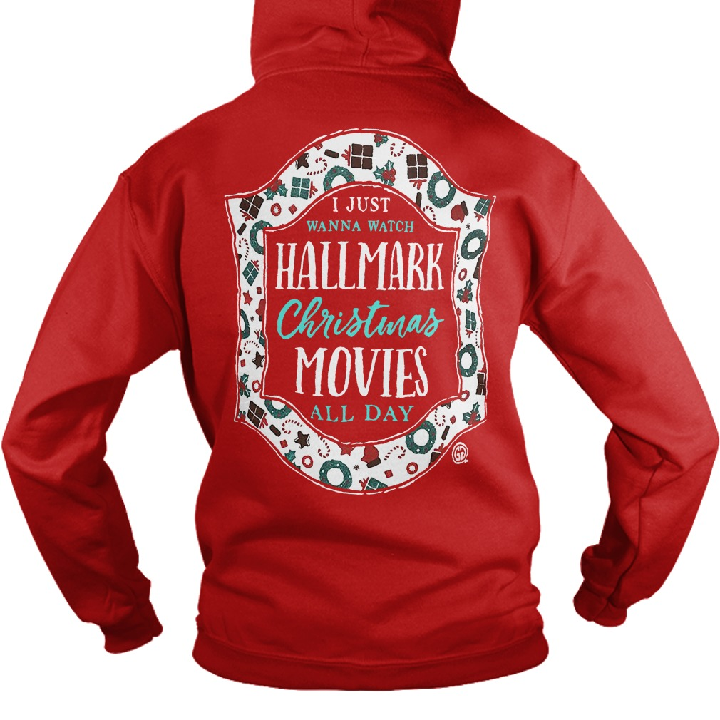 i just wanna watch hallmark christmas movies all day hoodie sweater and long sleeve - Watch Hallmark Christmas Movies