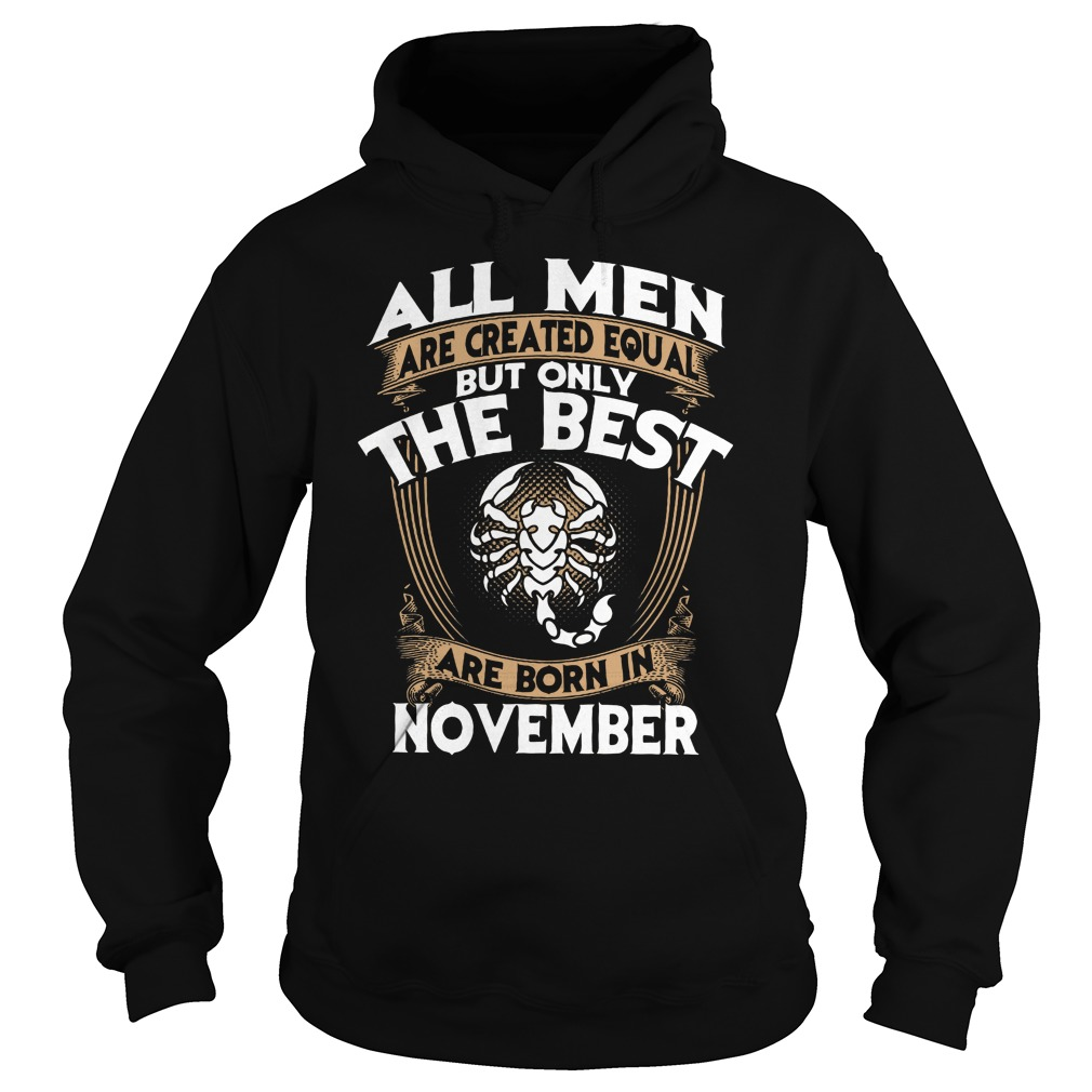 All men are created equal but only the best are born in November hoodie