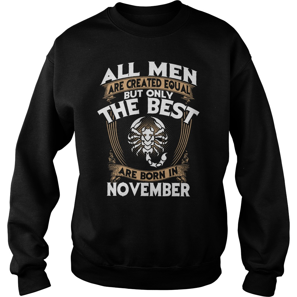 All men are created equal but only the best are born in November sweater