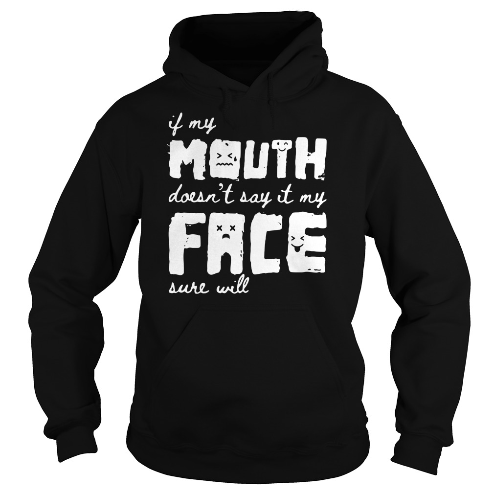 In my mouth doesn't say it my face sure will hoodie