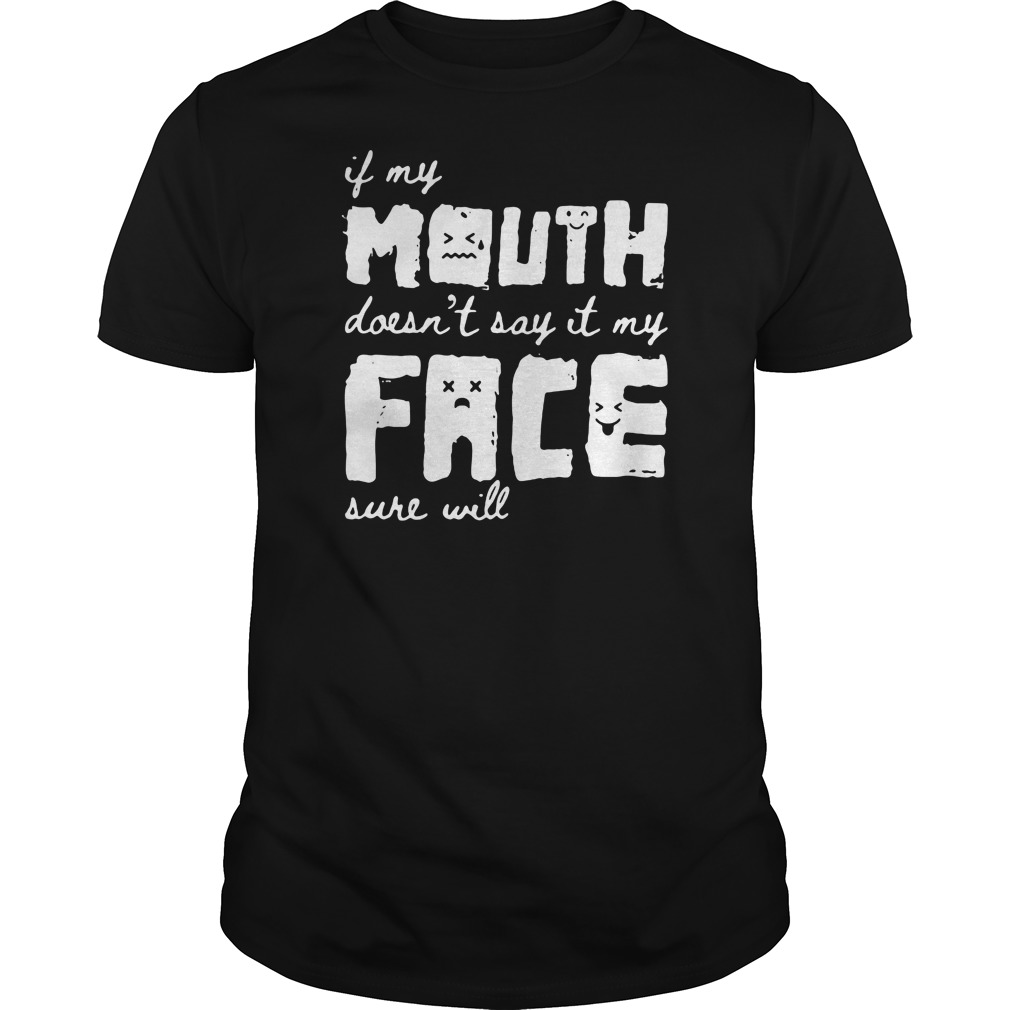 In my mouth doesn't say it my face sure will shirt