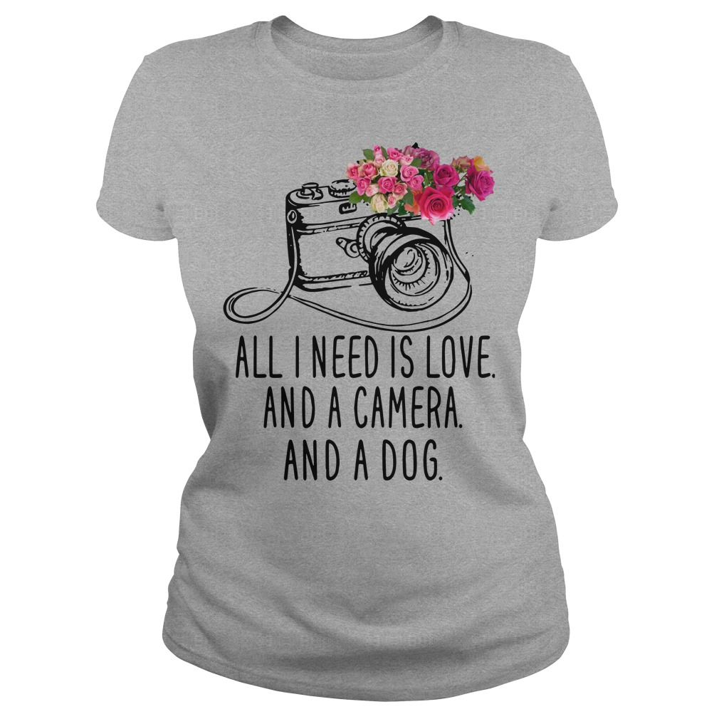 All I Need Is Love And Camera And And Dog Shirt