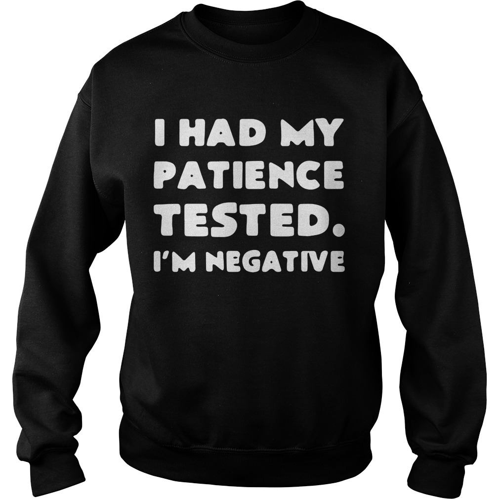 I had my patience tested I'm negative sweater