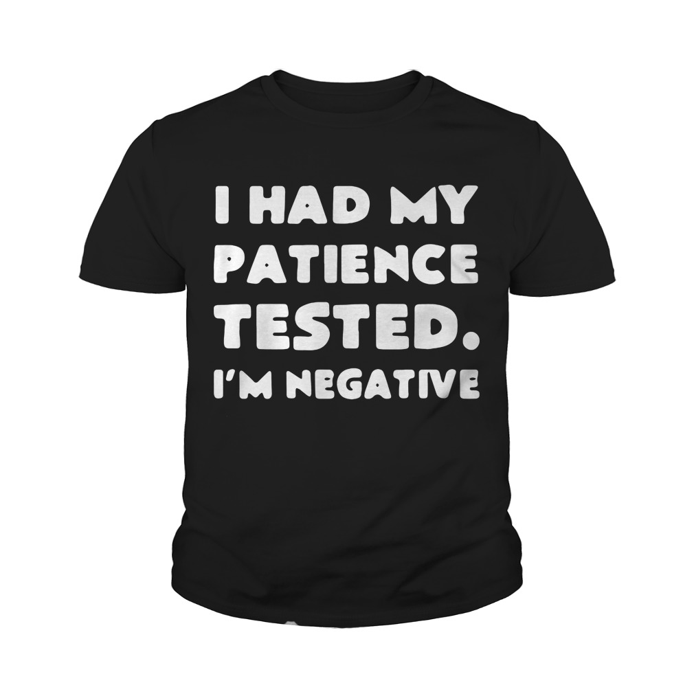 I had my patience tested I'm negative youth tee