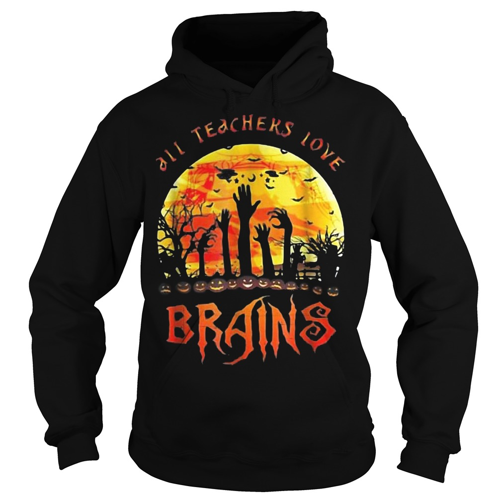 All teachers love brains halloween hoodie