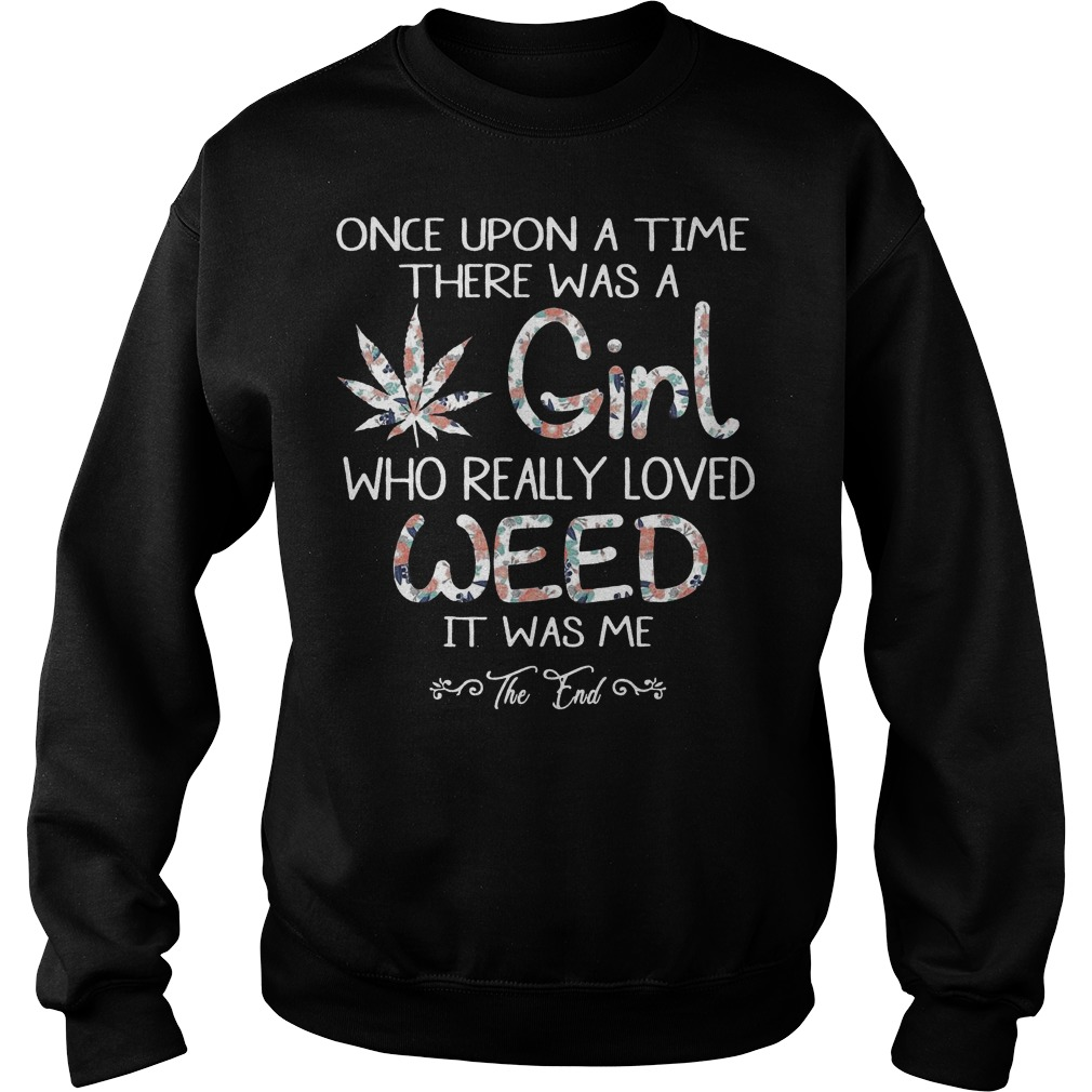 Once upon a time there was a girl who really loved weed it was me the end sweater