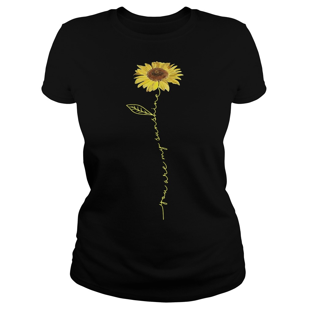 You are my sunshine sunflower ladies tee